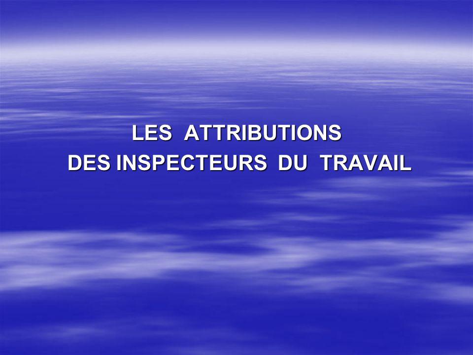 LES ATTRIBUTIONS DES INSPECTEURS DU TRAVAIL DES INSPECTEURS DU TRAVAIL