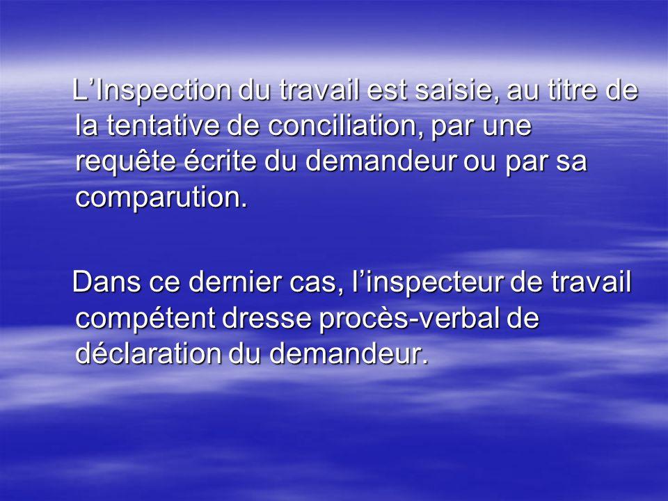 LInspection du travail est saisie, au titre de la tentative de conciliation, par une requête écrite du demandeur ou par sa comparution. LInspection du