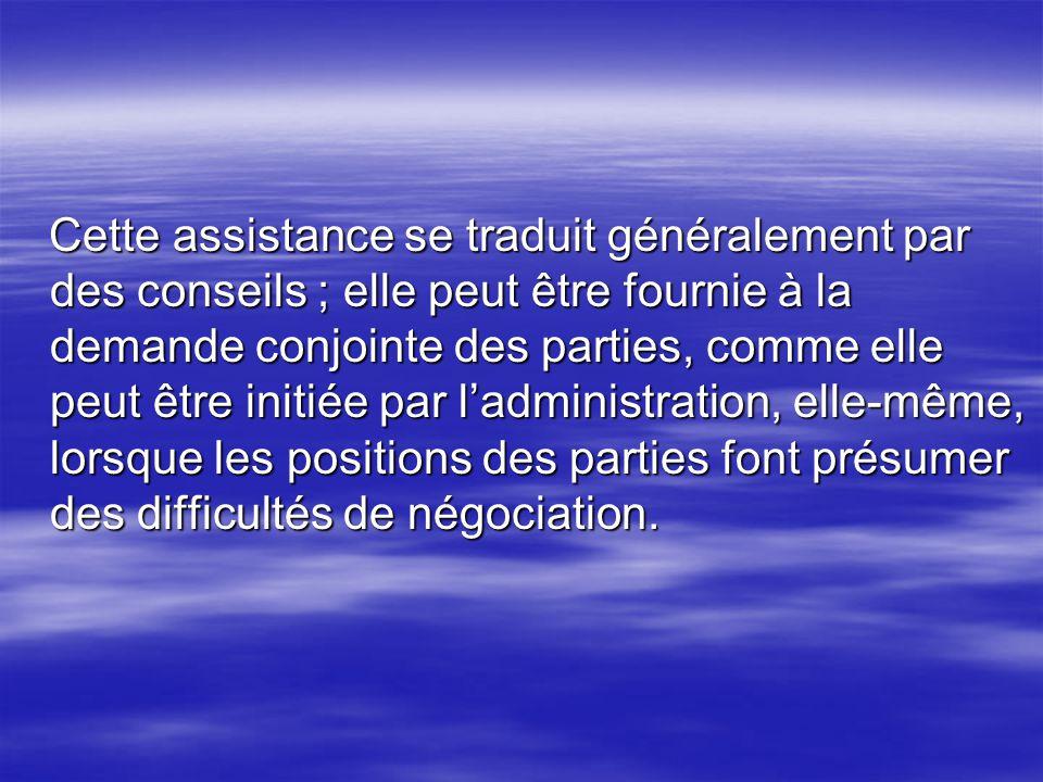 Cette assistance se traduit généralement par des conseils ; elle peut être fournie à la demande conjointe des parties, comme elle peut être initiée pa