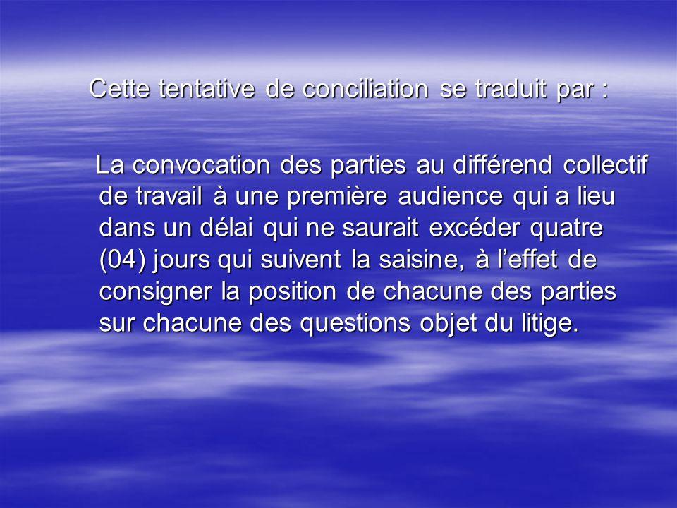 Cette tentative de conciliation se traduit par : Cette tentative de conciliation se traduit par : La convocation des parties au différend collectif de