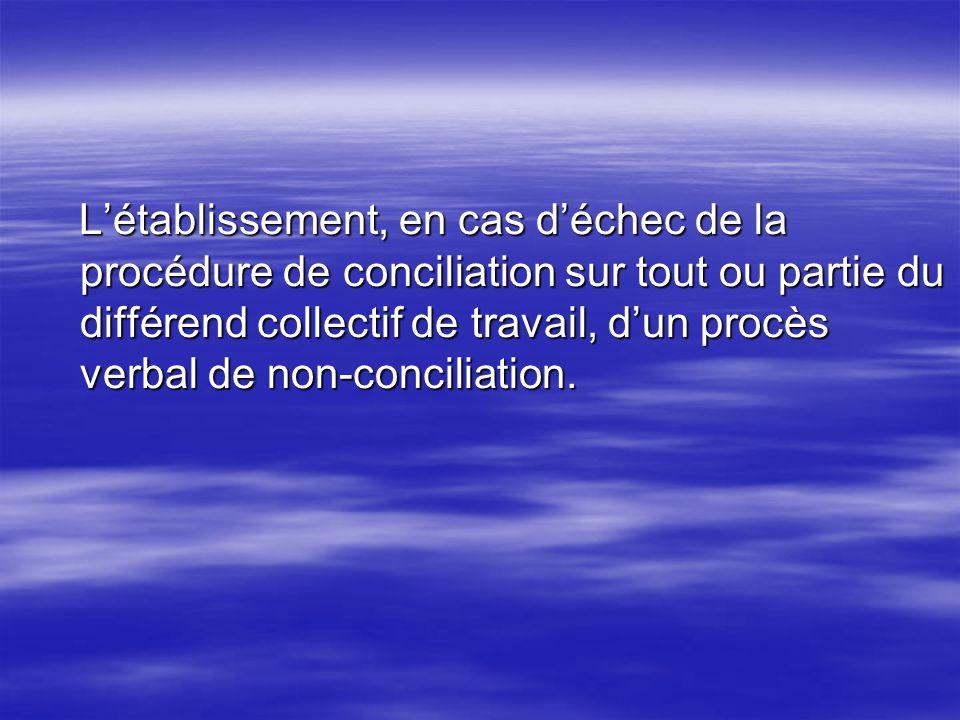 Létablissement, en cas déchec de la procédure de conciliation sur tout ou partie du différend collectif de travail, dun procès verbal de non-conciliat