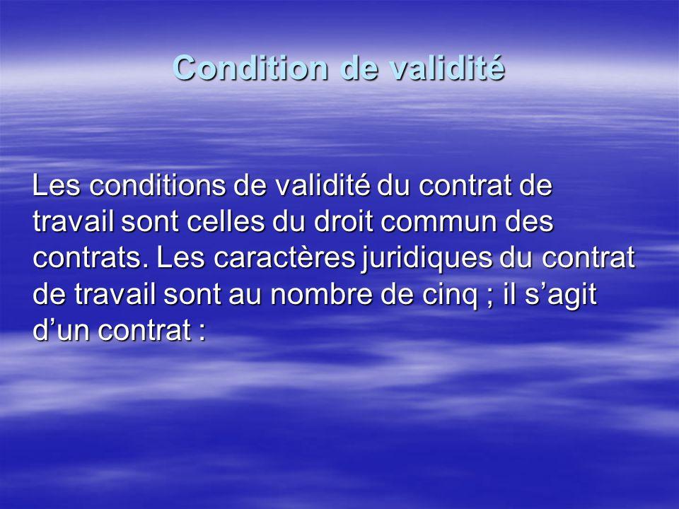Condition de validité Les conditions de validité du contrat de travail sont celles du droit commun des contrats. Les caractères juridiques du contrat