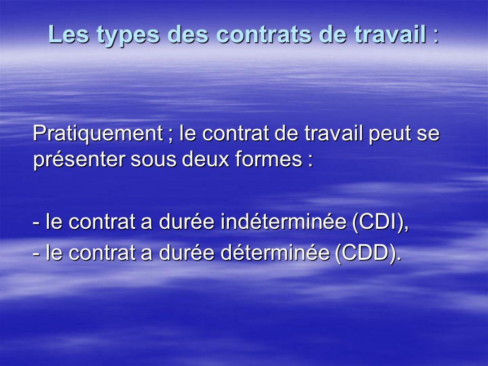 Les types des contrats de travail : Pratiquement ; le contrat de travail peut se présenter sous deux formes : Pratiquement ; le contrat de travail peu
