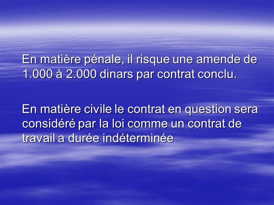 En matière pénale, il risque une amende de 1.000 à 2.000 dinars par contrat conclu. En matière pénale, il risque une amende de 1.000 à 2.000 dinars pa