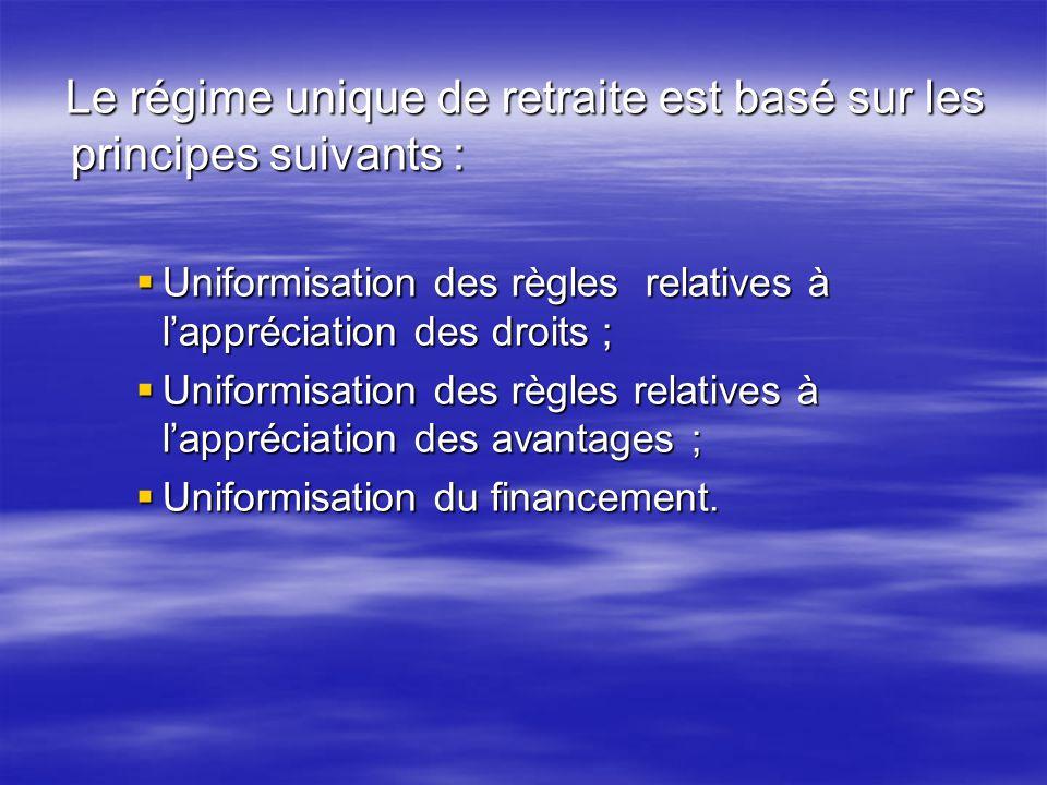 Le régime unique de retraite est basé sur les principes suivants : Le régime unique de retraite est basé sur les principes suivants : Uniformisation d
