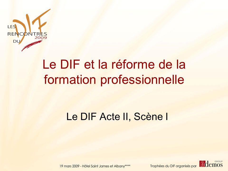 Le DIF et la réforme de la formation professionnelle Le DIF Acte II, Scène I