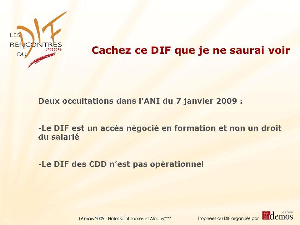 Deux occultations dans lANI du 7 janvier 2009 : -Le DIF est un accès négocié en formation et non un droit du salarié -Le DIF des CDD nest pas opératio