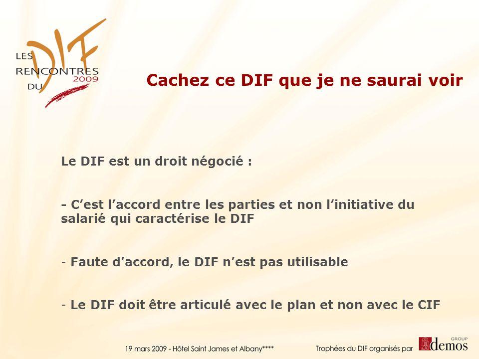 Le DIF est un droit négocié : - Cest laccord entre les parties et non linitiative du salarié qui caractérise le DIF - Faute daccord, le DIF nest pas u