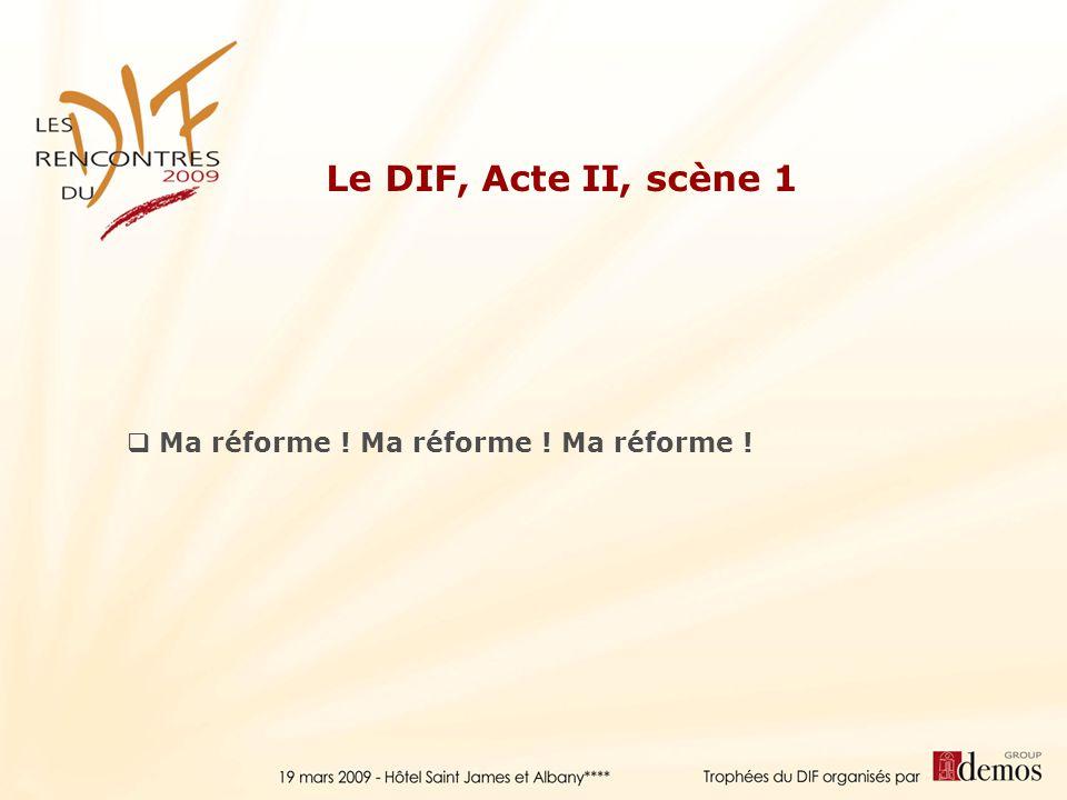 Ma réforme ! Ma réforme ! Ma réforme ! Le DIF, Acte II, scène 1