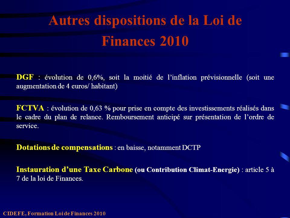 Autres dispositions de la Loi de Finances 2010 DGF : évolution de 0,6%, soit la moitié de linflation prévisionnelle (soit une augmentation de 4 euros/ habitant) FCTVA : évolution de 0,63 % pour prise en compte des investissements réalisés dans le cadre du plan de relance.
