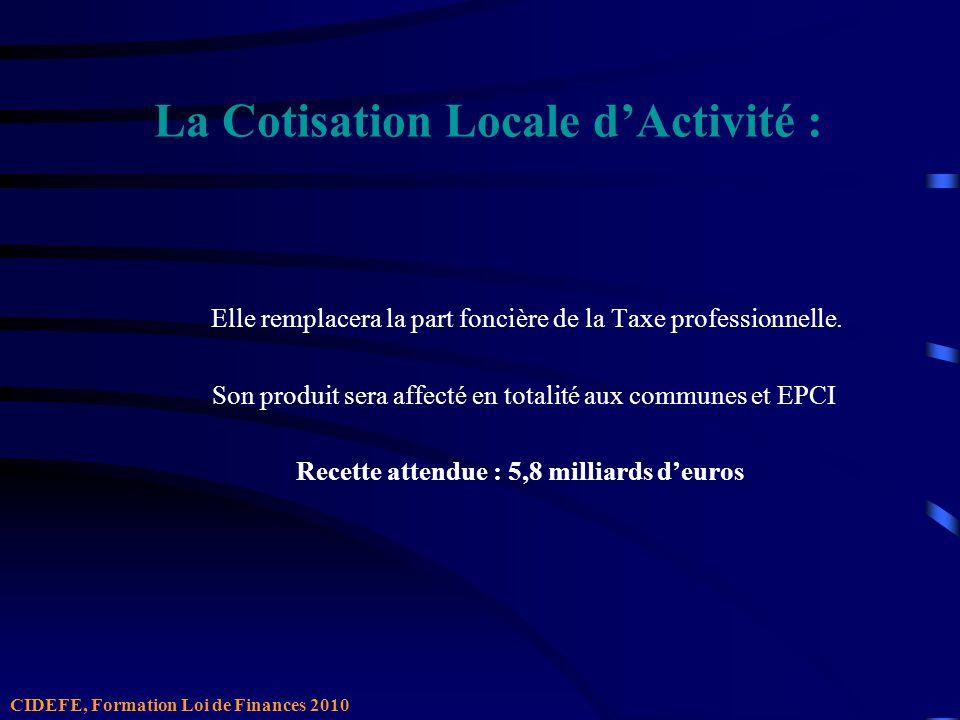La Cotisation Locale dActivité : Elle remplacera la part foncière de la Taxe professionnelle.