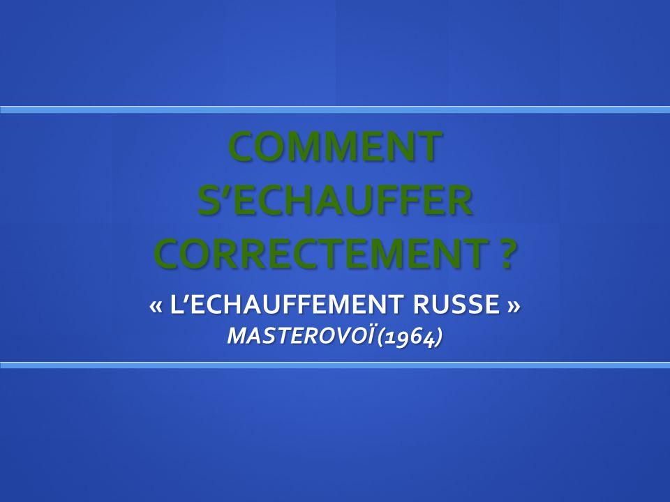 COMMENT SECHAUFFER CORRECTEMENT ? « LECHAUFFEMENT RUSSE » MASTEROVOÏ (1964)