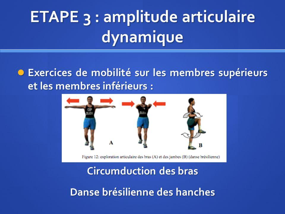 ETAPE 3 : amplitude articulaire dynamique Exercices de mobilité sur les membres supérieurs et les membres inférieurs : Exercices de mobilité sur les m