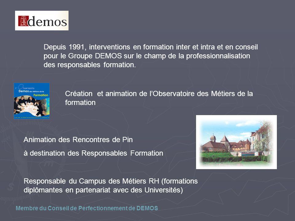 Depuis 1991, interventions en formation inter et intra et en conseil pour le Groupe DEMOS sur le champ de la professionnalisation des responsables formation.