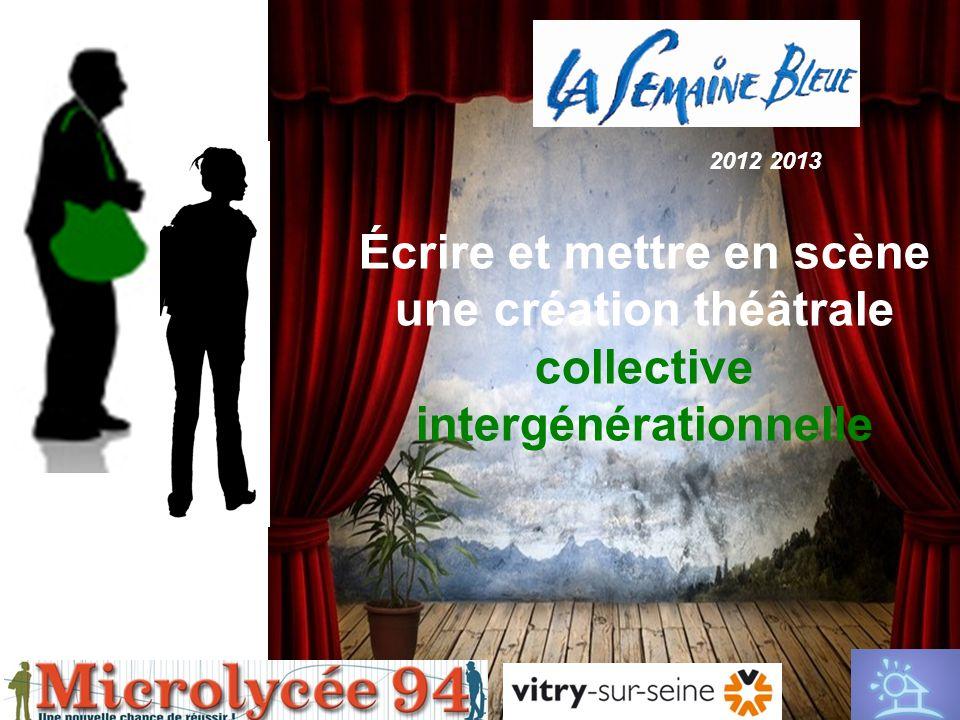Écrire et mettre en scène une création théâtrale collective intergénérationnelle 2012 2013