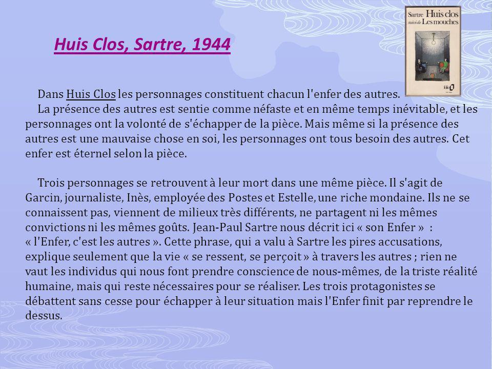 Huis Clos, Sartre, 1944 Dans Huis Clos les personnages constituent chacun l enfer des autres.