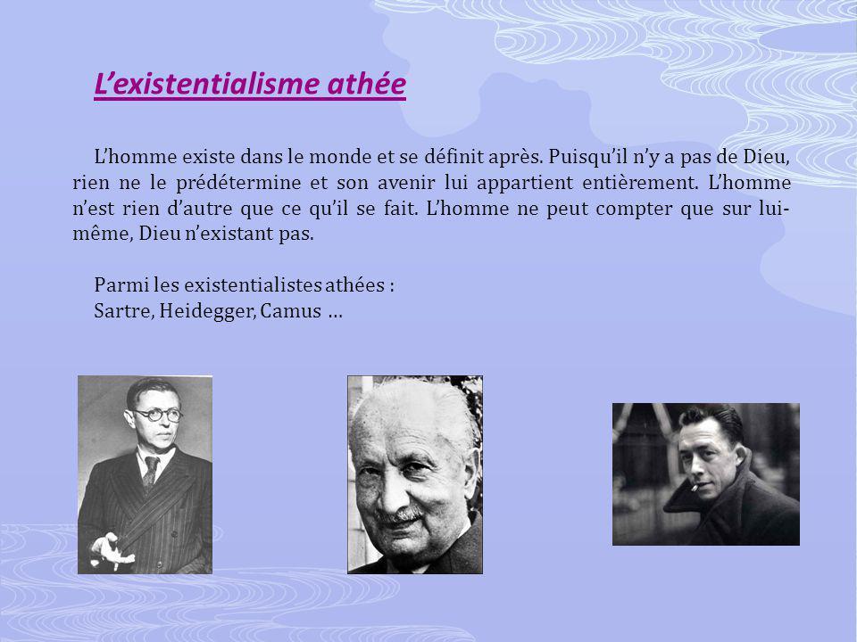 Lexistentialisme athée Lhomme existe dans le monde et se définit après.