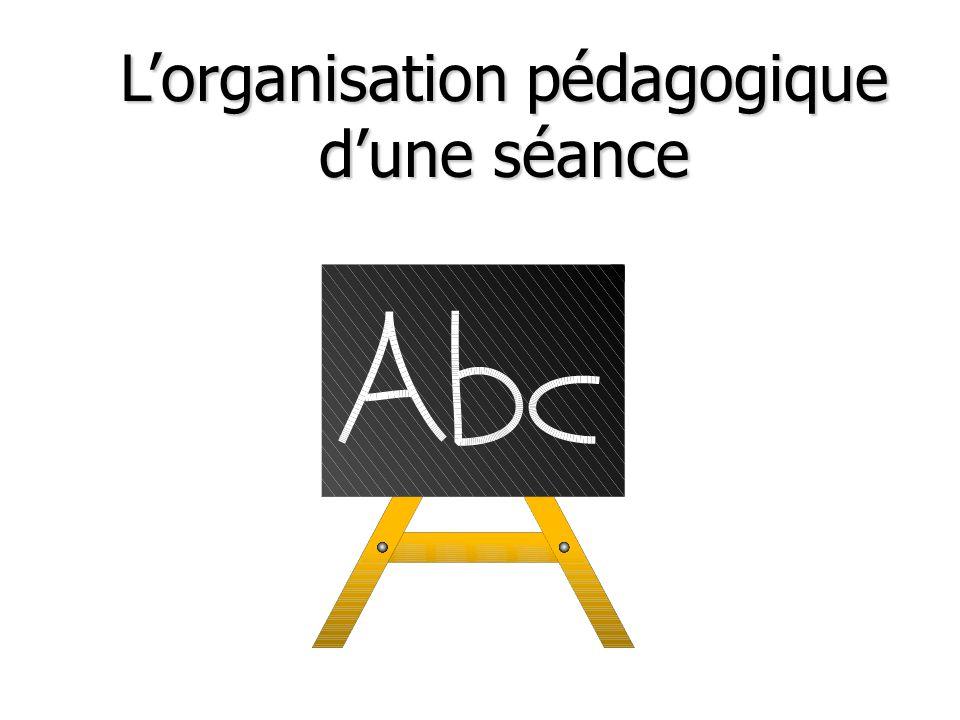 Lorganisation pédagogique dune séance