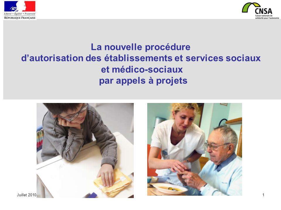 Juillet 2010-1 La nouvelle procédure dautorisation des établissements et services sociaux et médico-sociaux par appels à projets