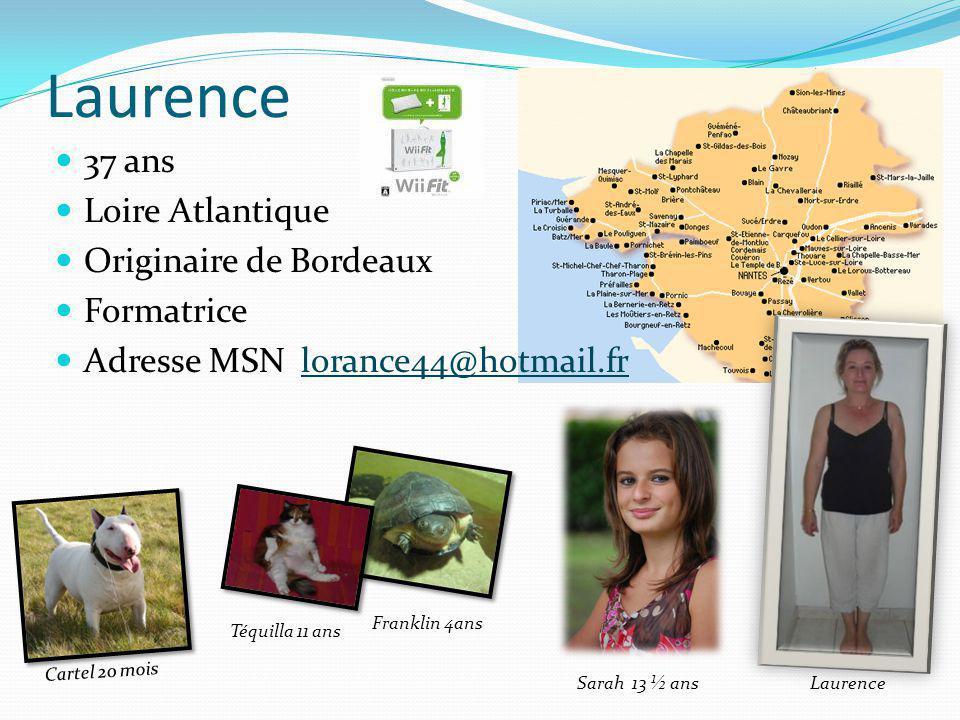 Laurence 37 ans Loire Atlantique Originaire de Bordeaux Formatrice Adresse MSN lorance44@hotmail.frlorance44@hotmail.fr Sarah 13 ½ ans Téquilla 11 ans