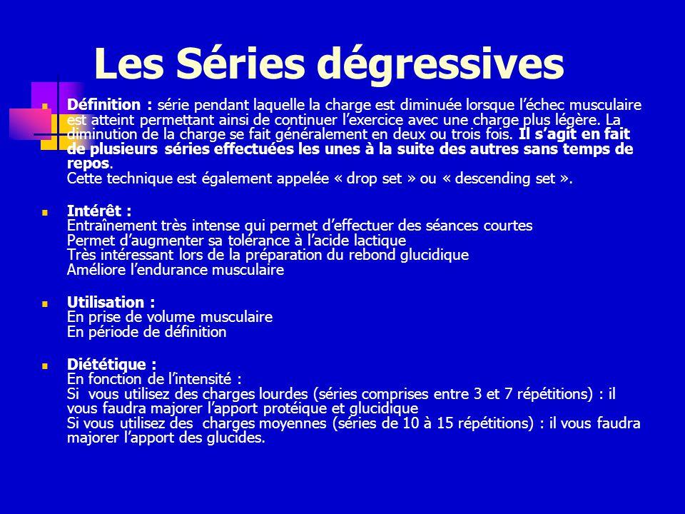 Les Séries dégressives Définition : série pendant laquelle la charge est diminuée lorsque léchec musculaire est atteint permettant ainsi de continuer