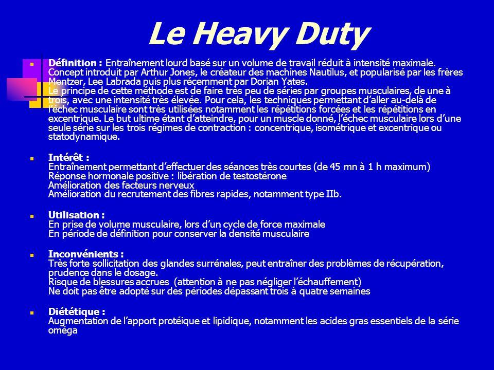 Le Heavy Duty Définition : Entraînement lourd basé sur un volume de travail réduit à intensité maximale. Concept introduit par Arthur Jones, le créate
