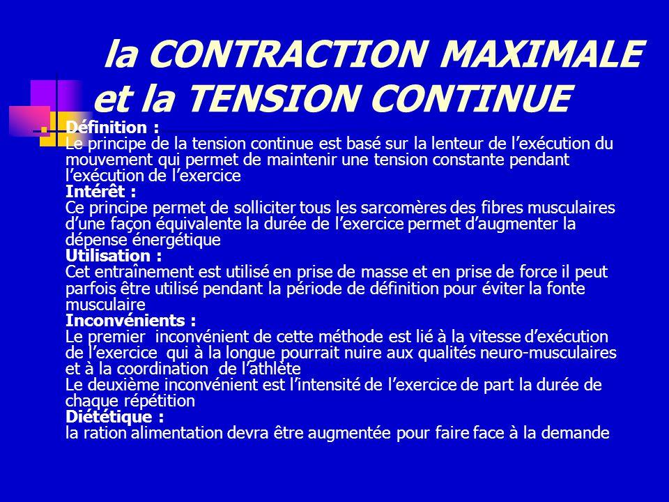 la CONTRACTION MAXIMALE et la TENSION CONTINUE Définition : Le principe de la tension continue est basé sur la lenteur de lexécution du mouvement qui