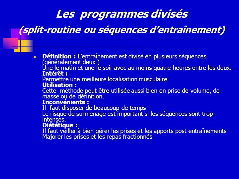 Les programmes divisés (split-routine ou séquences dentraînement) Définition : Lentraînement est divisé en plusieurs séquences (généralement deux ) Un