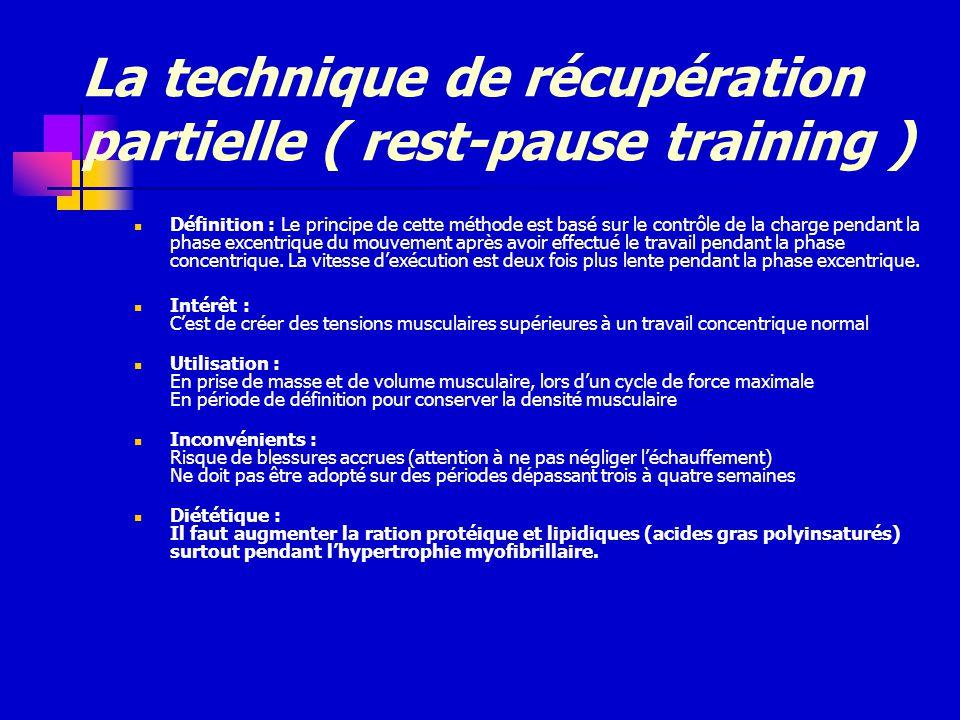 La technique de récupération partielle ( rest-pause training ) Définition : Le principe de cette méthode est basé sur le contrôle de la charge pendant