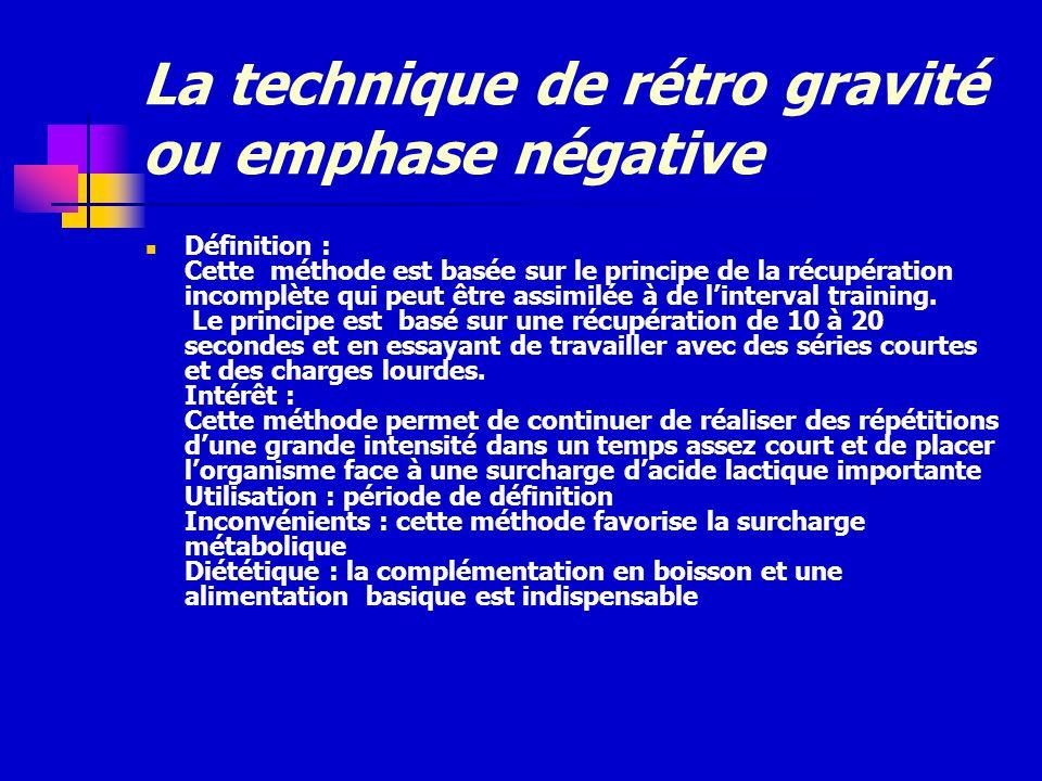 La technique de rétro gravité ou emphase négative Définition : Cette méthode est basée sur le principe de la récupération incomplète qui peut être ass