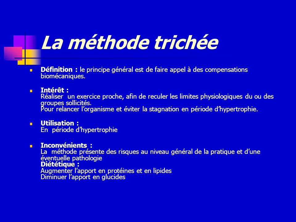 La méthode trichée Définition : le principe général est de faire appel à des compensations biomécaniques. Intérêt : Réaliser un exercice proche, afin