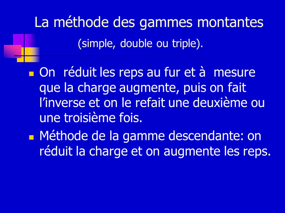 La méthode des gammes montantes (simple, double ou triple).