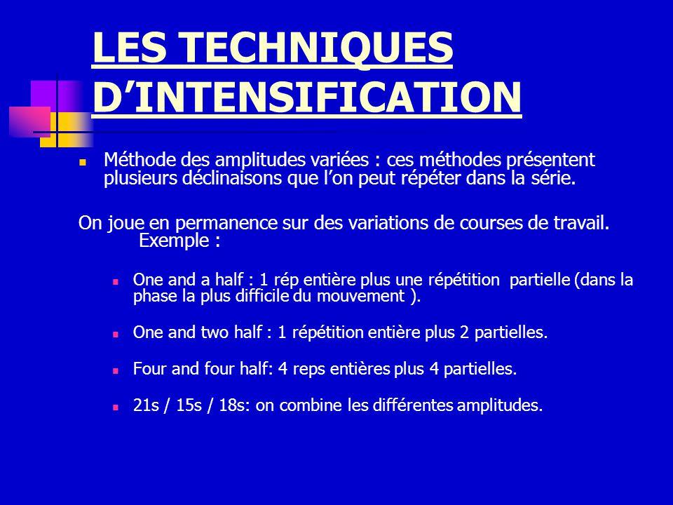 LES TECHNIQUES DINTENSIFICATION Méthode des amplitudes variées : ces méthodes présentent plusieurs déclinaisons que lon peut répéter dans la série. On