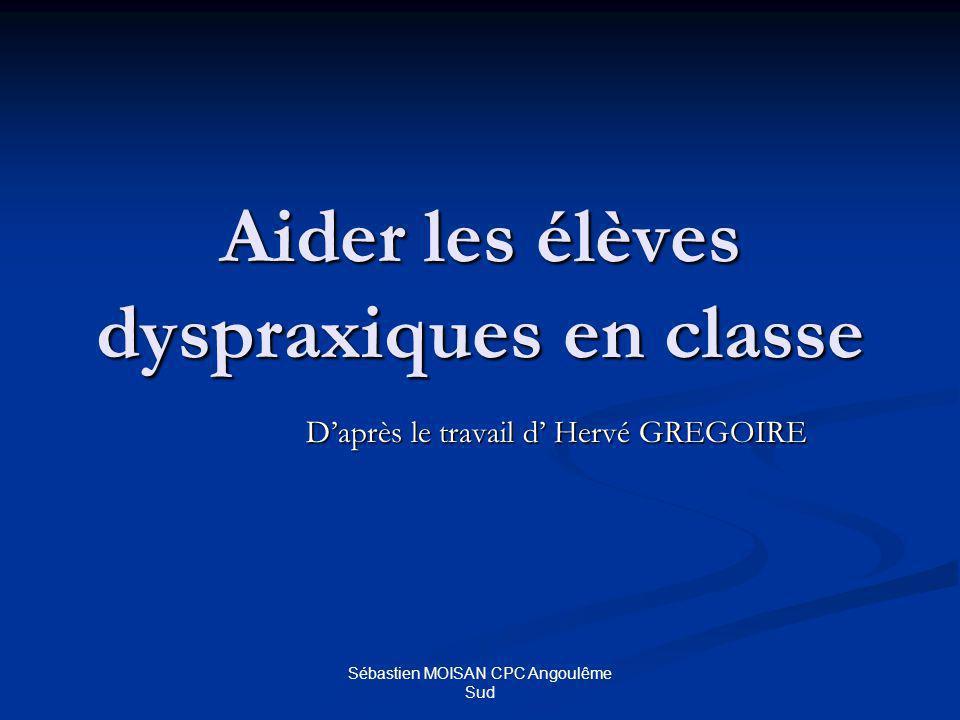 Sébastien MOISAN CPC Angoulême Sud Quest-ce que la dyspraxie .