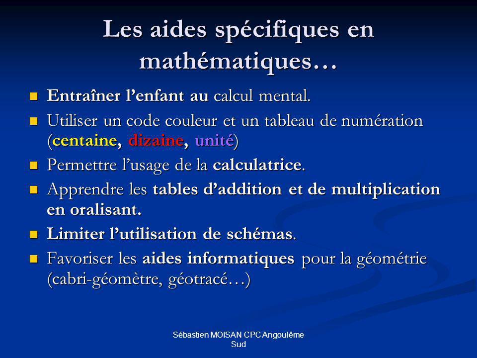 Sébastien MOISAN CPC Angoulême Sud Les aides spécifiques en mathématiques… Entraîner lenfant au calcul mental.