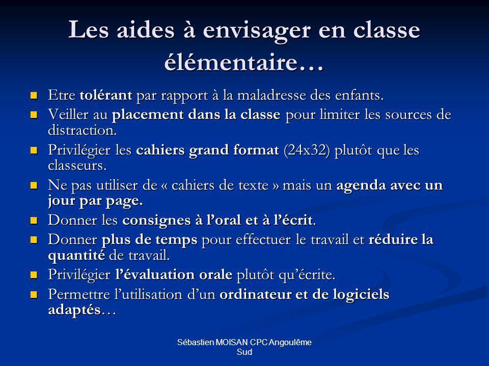 Sébastien MOISAN CPC Angoulême Sud Les aides à envisager en classe élémentaire… Etre tolérant par rapport à la maladresse des enfants.