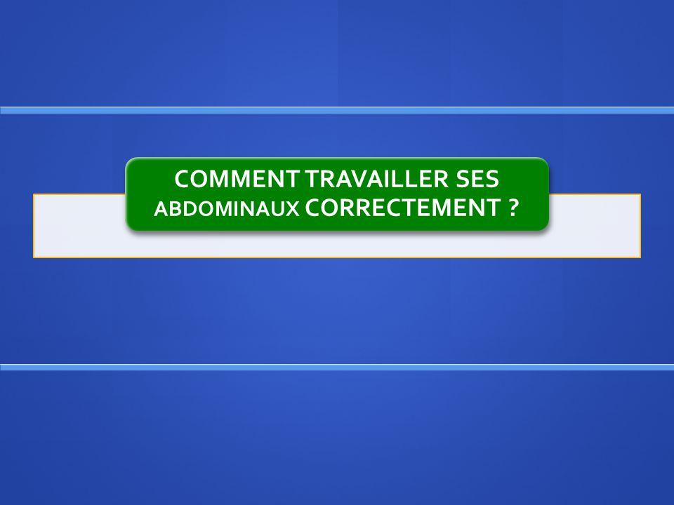 COMMENT TRAVAILLER SES ABDOMINAUX CORRECTEMENT ?