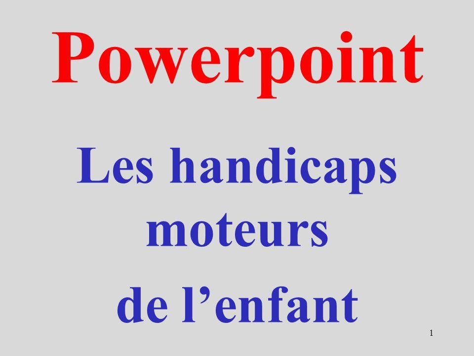 Powerpoint Les handicaps moteurs de lenfant 1