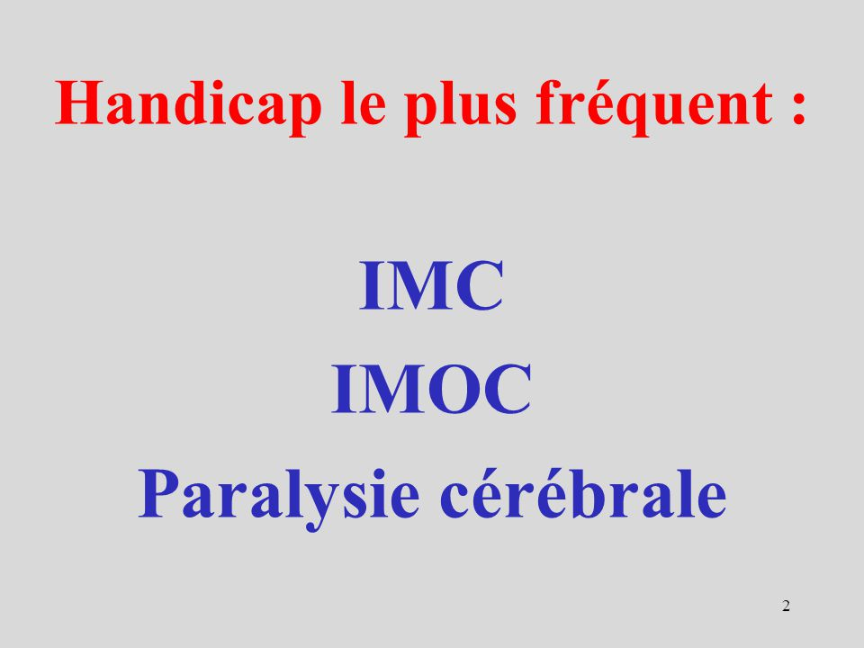 Handicap le plus fréquent : IMC IMOC Paralysie cérébrale 2