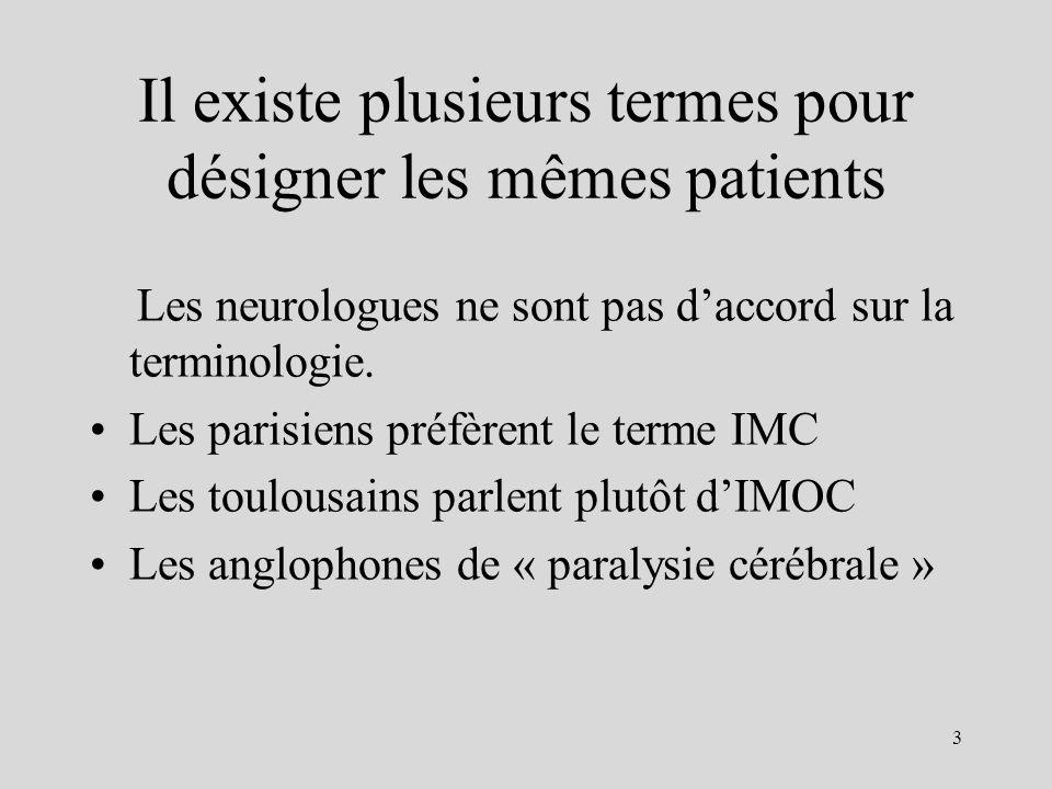Prévalence des IMC / IMOC 2/1000 naissances près de 1500 nouveaux cas/an en France. 14