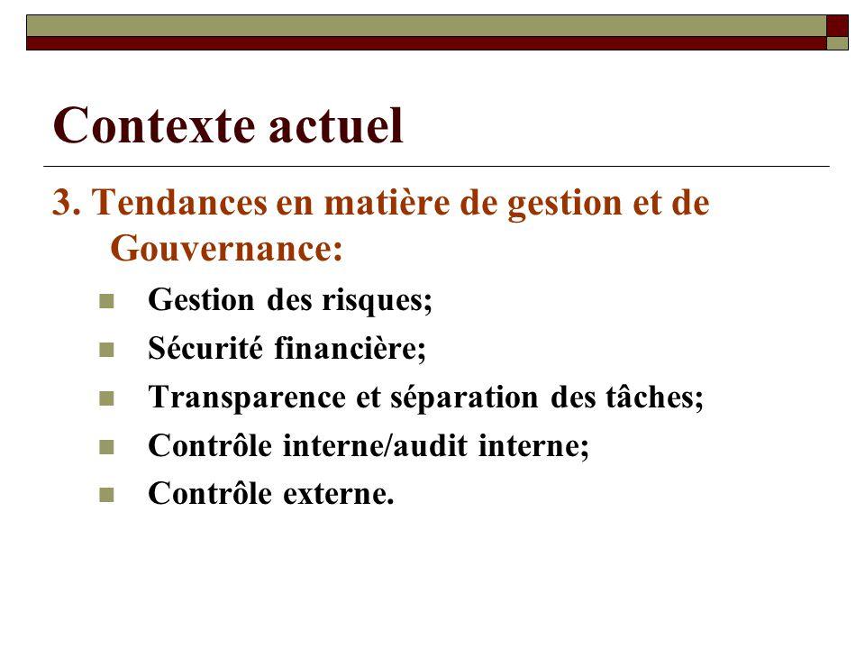 Contexte actuel 3. Tendances en matière de gestion et de Gouvernance: Gestion des risques; Sécurité financière; Transparence et séparation des tâches;