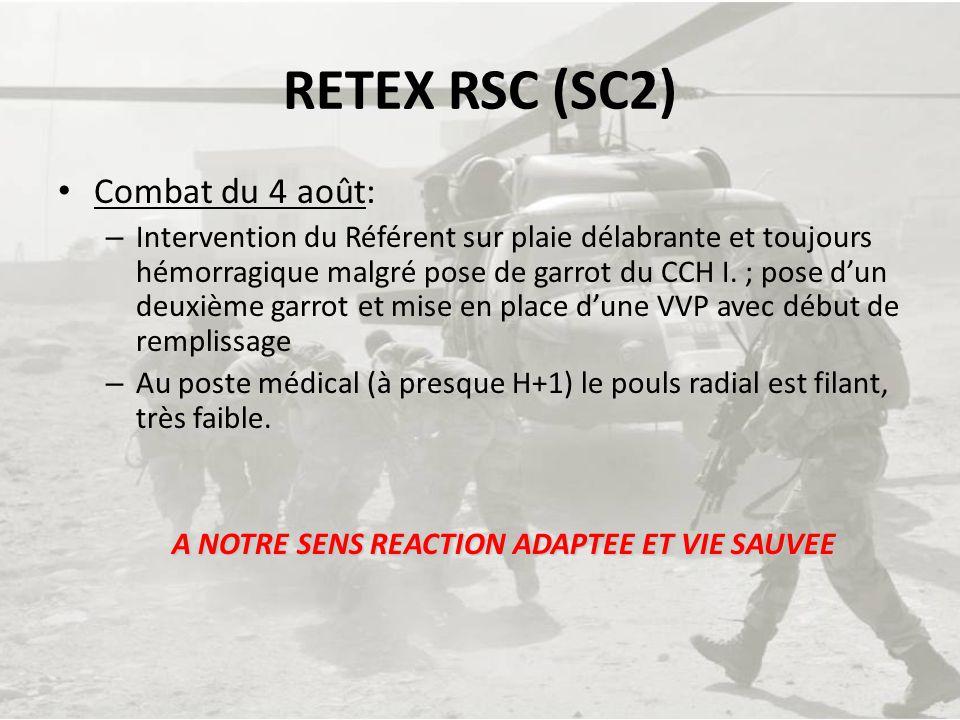 RETEX RSC (SC2) Combat du 4 août: – Intervention du Référent sur plaie délabrante et toujours hémorragique malgré pose de garrot du CCH I. ; pose dun