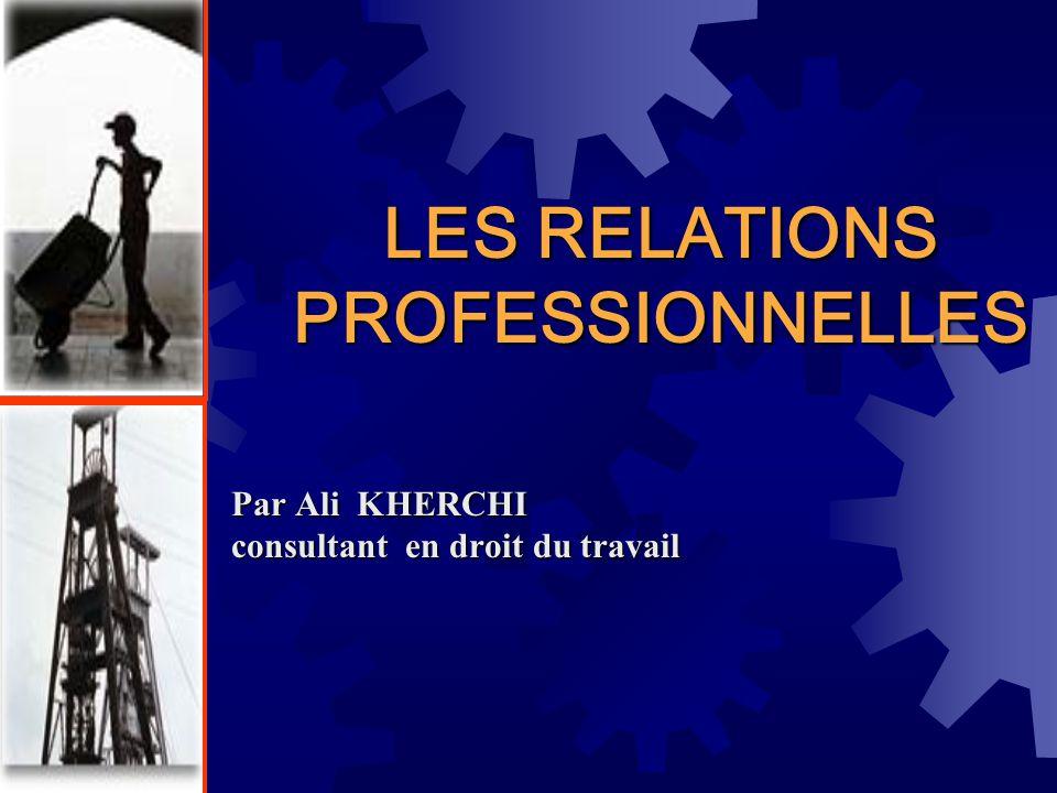 LES RELATIONS PROFESSIONNELLES Par Ali KHERCHI consultant en droit du travail