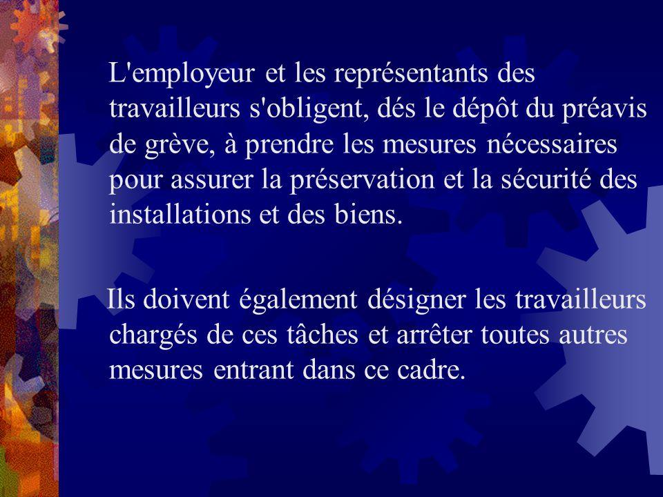 L'employeur et les représentants des travailleurs s'obligent, dés le dépôt du préavis de grève, à prendre les mesures nécessaires pour assurer la prés