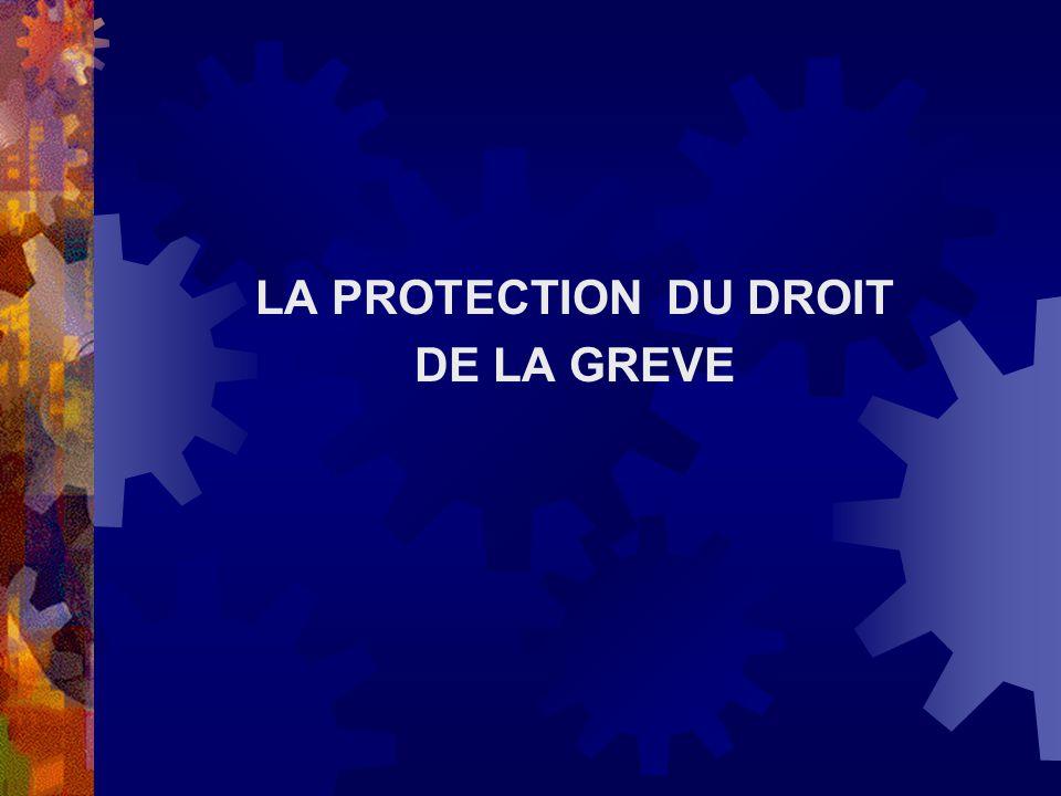 LA PROTECTION DU DROIT DE LA GREVE