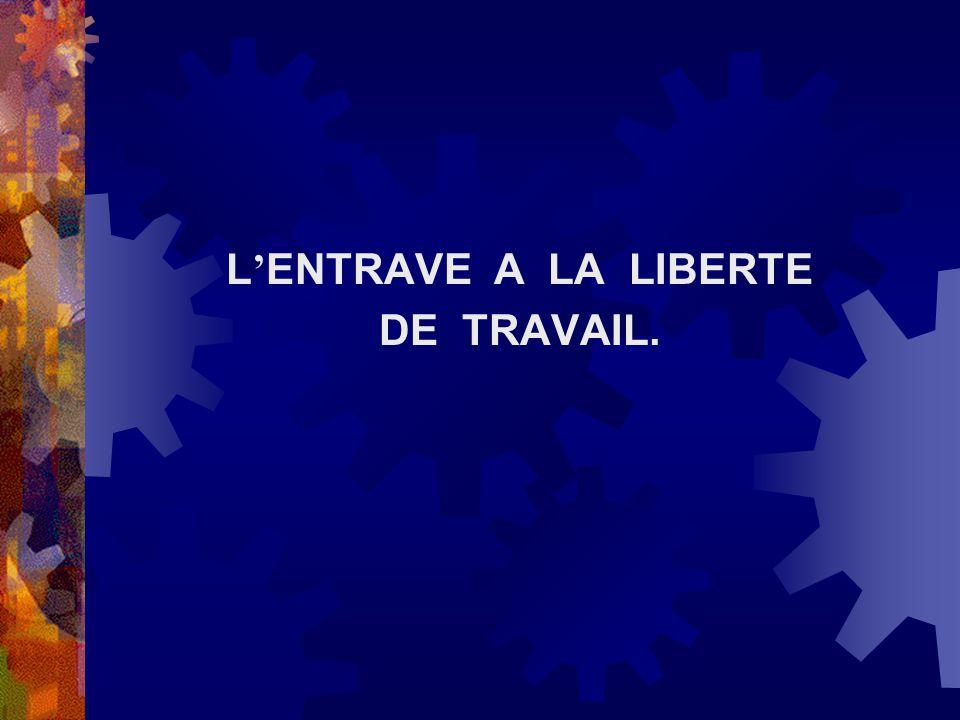 L ENTRAVE A LA LIBERTE DE TRAVAIL.