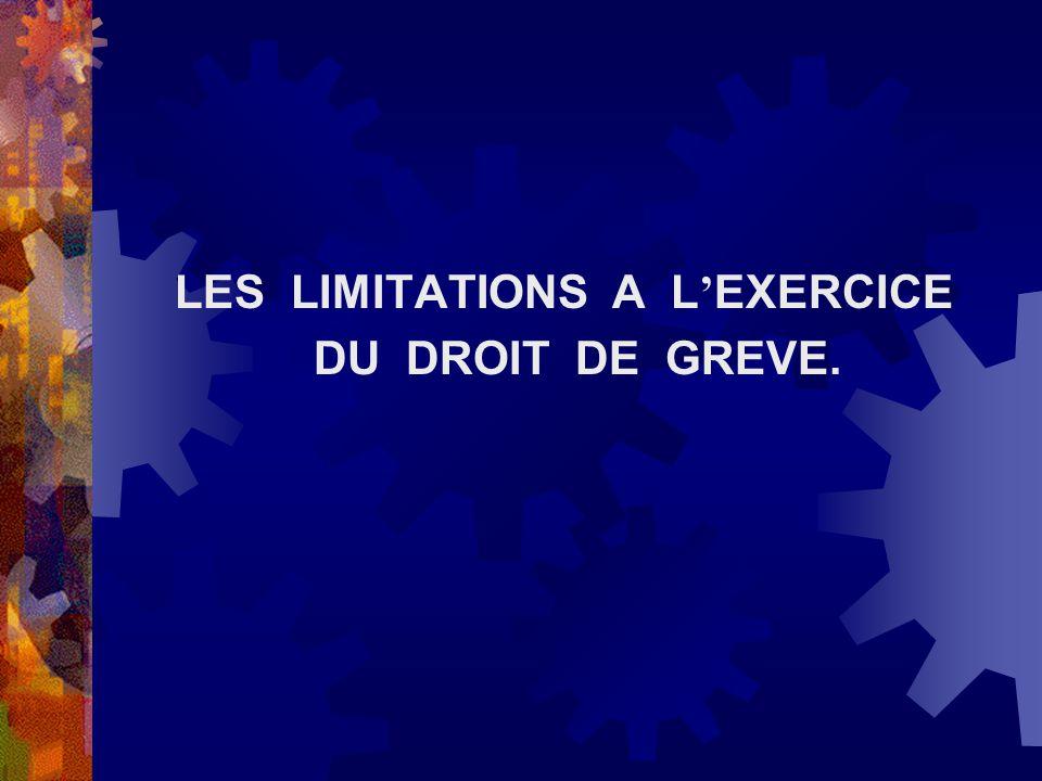 LES LIMITATIONS A L EXERCICE DU DROIT DE GREVE.