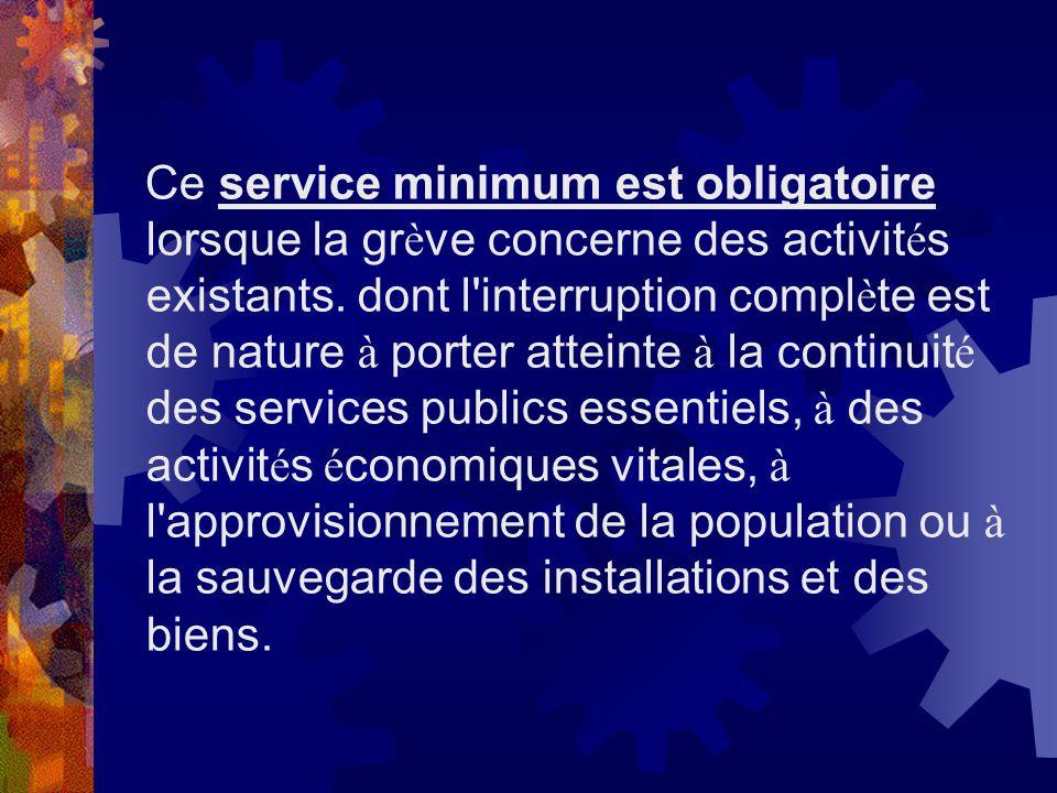 Ce service minimum est obligatoire lorsque la gr è ve concerne des activit é s existants. dont l'interruption compl è te est de nature à porter attein