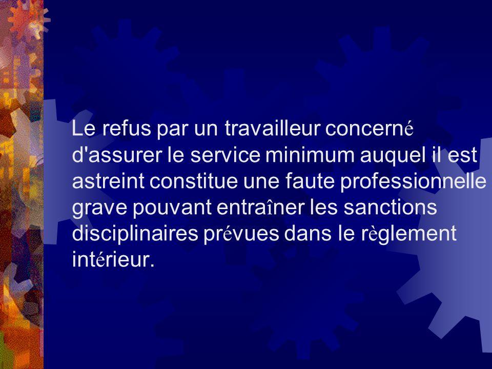 Le refus par un travailleur concern é d'assurer le service minimum auquel il est astreint constitue une faute professionnelle grave pouvant entra î ne