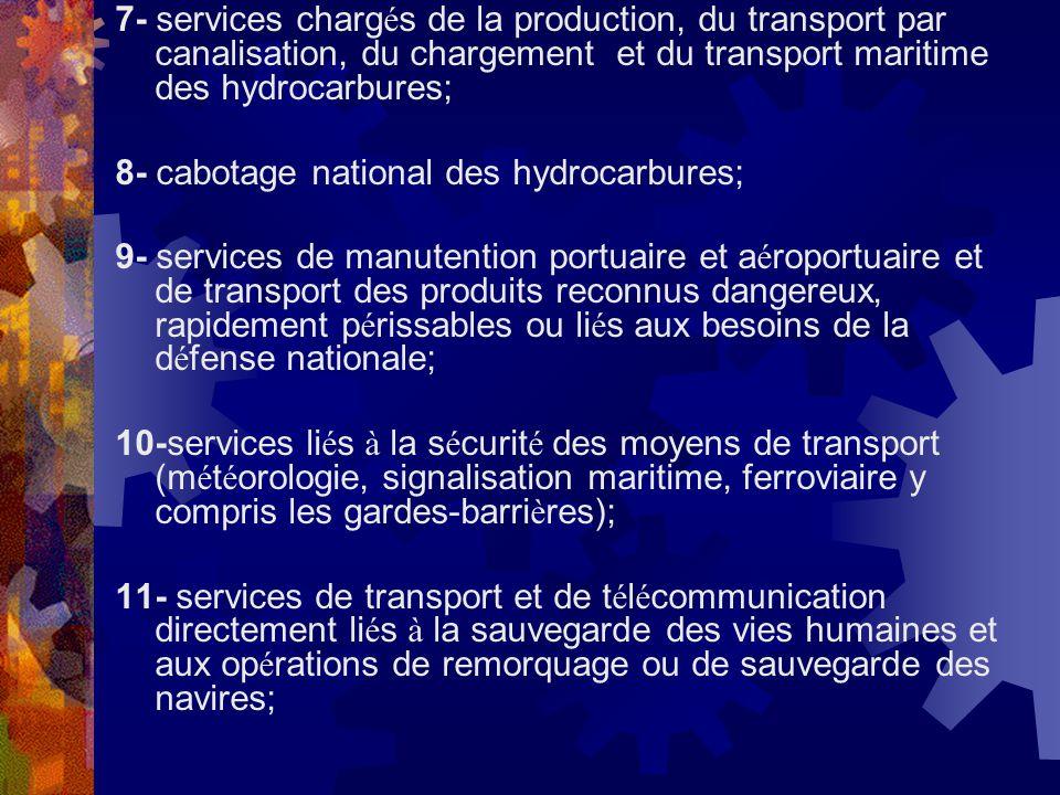 7- services charg é s de la production, du transport par canalisation, du chargement et du transport maritime des hydrocarbures; 8- cabotage national